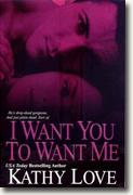 Buy *I Want You to Want Me* by Kathy Love online