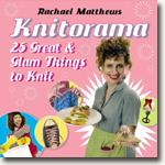 Buy *Knitorama: 25 Great & Glam Things to Knit* by Rachael Matthews online