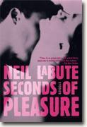 *Seconds of Pleasure: Stories* by Neil LaBute