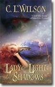 Buy *Lady of Light and Shadows * by C.L. Wilson online