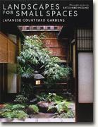 buy *Landscapes for Small Spaces: Japanese Courtyard Gardens* online