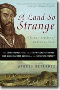 Buy *A Land So Strange: The Epic Journey of Cabeza De Vaca - The Extraordinary Tale of a Shipwrecked Spaniard Who Walked Across America in the Sixteenth Century* by Andres Resendez online