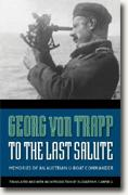 Buy *To the Last Salute: Memories of an Austrian U-Boat Commander* by Georg von Trapp, tr. Elizabeth M. Campbell online