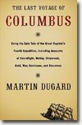 Buy *The Last Voyage of Columbus: Being the Epic Tale of the Great Captain's Fourth Expedition, Including Accounts of Swordfight, Mutiny, Shipwreck, Gold, War, Hurricane, & Discovery* online
