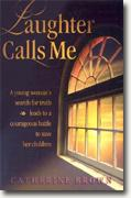 Buy *Laughter Calls Me: A Young Woman's Seach for Truth Leads to a Courageous Battle to Save Her Children* by Catherine Brown online
