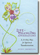 Life-Changing Affirmations: A 30-Day Plan For Spiritual Transformation