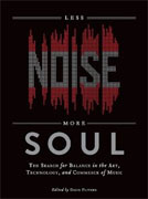 Less Noise, More Soul: The Search for Balance in the Art, Technology, and Commerce of Music* by David Flitner