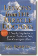 Buy *Lessons from The Miracle Doctors: A Step-by-Step Guide to Optimum Health and Relief from Catastrophic Illness* by Jon Barron online