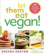 *Let Them Eat Vegan!: 200 Deliciously Satisfying Plant-Powered Recipes for the Whole Family* by Dreena Burton