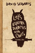 *Let's Explore Diabetes with Owls: Essays, Etc.* by David Sedaris