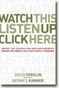 Buy *Watch This, Listen Up, Click Here: Inside the 300 Billion Dollar Business Behind the Media You Constantly Consume* by David Verklin & Bernice Kanner online