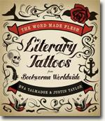 *The Word Made Flesh: Literary Tattoos from Bookworms Worldwide* by Eva Talmadge and Justin Taylor