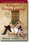 Buy *Living in a Foreign Language: A Memoir of Food, Wine, and Love in Italy* by Michael Tucker online