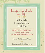 Buy *Lo que mi abuela me dijo / What My Grandmother Told Me: Practical Wisdom from Spanish Proverbs and Sayings (English and Spanish Edition)* by Maria Paz Eleizegui Weir and Mahala Urrao nline