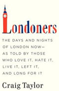 Buy *Londoners: The Days and Nights of London Now--As Told by Those Who Love It, Hate It, Live It, Left It, and Long for It* by Craig Taylor online