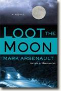 *Loot the Moon* by Mark Arsenault