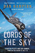 *Lords of the Sky: Fighter Pilots and Air Combat, from the Red Baron to the F-16* by Dan Hampton