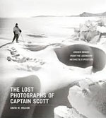 *The Lost Photographs of Captain Scott: Unseen Images from the Legendary Antarctic Expedition* by David M. Wilson