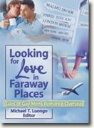 Michael T. Luongo's *Looking for Love in Faraway Places: Tales of Gay Men's Romance Overseas*