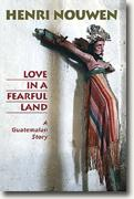 Buy *Love in a Fearful Land: A Guatemalan Story* by Henri J.M. Nouwen, photos by Peter K. Weiskel online