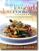 *The Everyday Low-Carb Slow Cooker Cookbook: Over 120 Delicious Low-Carb Recipes That Cook Themselves* by Kitty Broihier and Kimberly Mayone