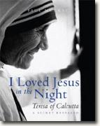 *I Loved Jesus in the Night: Teresa of Calcutta - A Secret Revealed* by Paul Murray