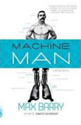 *Machine Man* by Max Barry