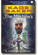 *The Machine's Child (A Novel of The Company)* by Kage Baker