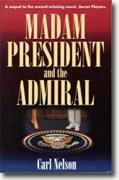 Buy *Madam President and the Admiral* by Carl Nelson online