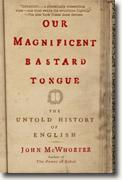 Buy *Our Magnificent Bastard Tongue: The Untold History of English* by John McWhorter online