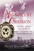 *A Magnificent Obsession: Victoria, Albert, and the Death That Changed the British Monarchy* by Helen Rappaport