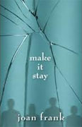 *Make It Stay* by Joan Frank