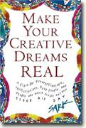 Make Your Creative Dreams Real: A Plan for Procrastinators, Perfectionists, Busy People, Avoiders, and People Who Would Really Rather Sleep All Day