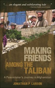 *Making Friends among the Taliban: A Peacemaker's Journey in Afghanistan* by Jonathan P. Larson