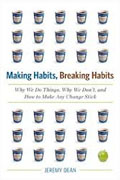 Buy *Making Habits, Breaking Habits: Why We Do Things, Why We Don't, and How to Make Any Change Stick* by Jeremy Dean online
