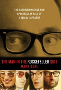 *The Man in the Rockefeller Suit: The Astonishing Rise and Spectacular Fall of a Serial Imposter* by Mark Seal