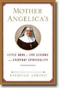 *Mother Angelica's Little Book of Life Lessons and Everyday Spirituality* by Raymond Arroyo