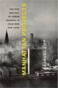 Buy *Manhattan Projects: The Rise and Fall of Urban Renewal in Cold War New York* by Samuel Zipponline