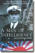 *A Man of Intelligence: The Life of Captain Eric Nave, Australian Codebreaker Extraordinary* by Ian Pfennigwerth