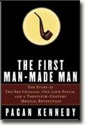 *The First Man-Made Man: The Story of Two Sex Changes, One Love Affair, and a Twentieth-Century Medical Revolution* by Pagan Kennedy