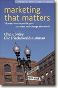 Buy *Marketing That Matters: 10 Practices to Profit Your Business and Change the World* by Chip Conley & Eric Friedenwald-Fishman online