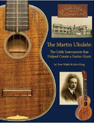 Buy *The Martin Ukulele: The Little Instrument That Helped Create a Guitar Giant* by Tom Walsh and John Kingonline