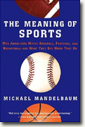 Buy *The Meaning Of Sports: Why Americans Watch Baseball, Football, and Basketball and What They See When They Do* online