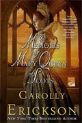 *The Memoirs of Mary Queen of Scots* by Carolly Erickson