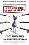Buy *The Men Who Stare at Goats: What Happened When a Small Group of Men - Highly Placed Within the United States Military, the Government, and the Intelligence Services - Began Believing in Very Strange Things* online