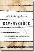 *Michelangelo in Ravensbruck: One Woman's War Against the Nazis* by Karolina Lanckoronska