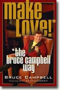 Buy *Make Love! The Bruce Campbell Way* by Bruce Campbell online