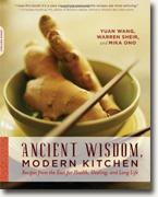 *Ancient Wisdom, Modern Kitchen: Recipes from the East for Health, Healing, and Long Life* by Yuan Wang, Warren Sheir and Mika Ono