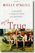 *Mostly True: A Memoir of Family, Food, and Baseball* by Molly O'Neill