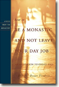 *How to Be a Monastic And Not Leave Your Day Job: An Invitation to Oblate Life* by Br. Benet Tvedten